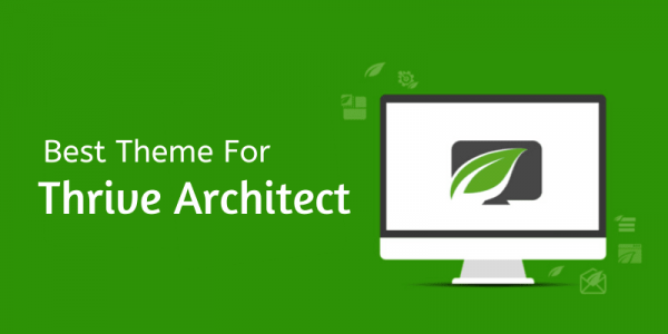 5 Best Themes For Thrive Architect to Use in 2020