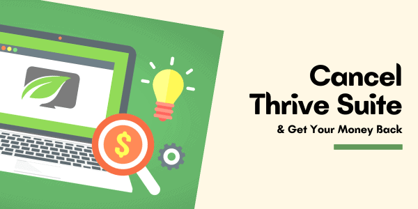 How To Cancel Thrive Suite (Membership) & Get 100% Refund Back?