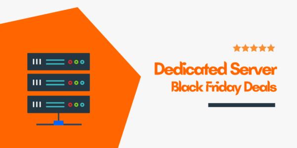 10+ Best Dedicated Server Black Friday Deals (Cyber Monday Sale) 2021 → 95% Hosting Discounts