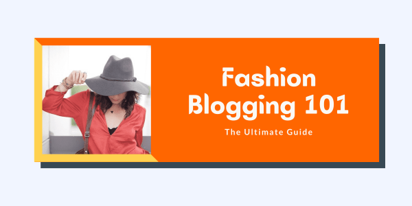 Fashion Blogging 101: How To Start A Fashion Blog & Get Paid 2021