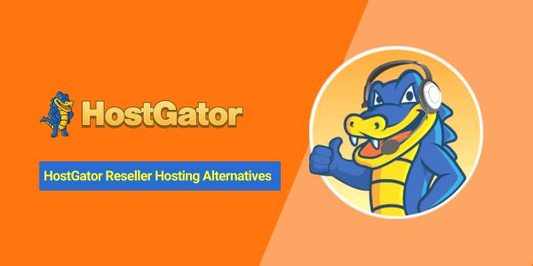 HostGator Reseller Hosting Alternatives (Compititors) in 2021 – Let's Find A Better One