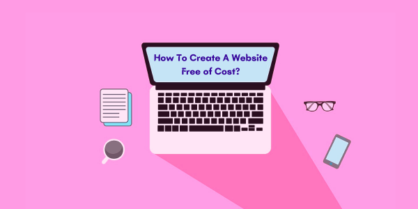 How To Create A Website Free of Cost in India 2021? – The Ultimate Guide