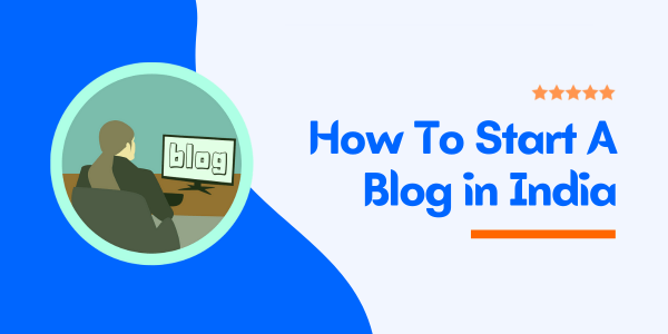How To Start A Blog in India and Make Money 2021? [Free Blogging Guide]