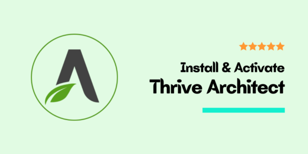 How To Install Thrive Architect on WordPress? The Right Way (Step By Step)
