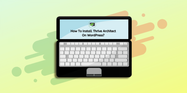 How To Install Thrive Architect on WordPress? Step By Step