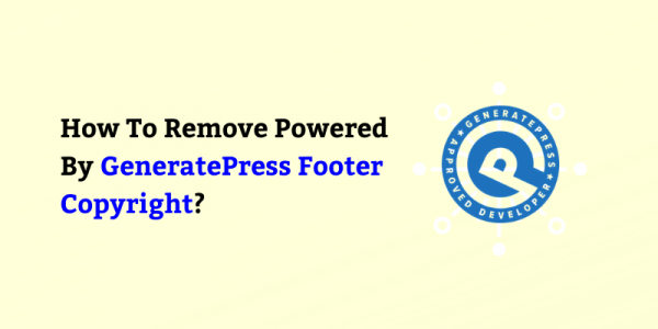 How To Remove Powered By GeneratePress in Free & Premium Version Theme?