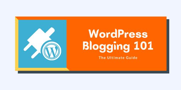 WordPress Blogging 101: The ABC of Starting a WordPress Blog in 2021
