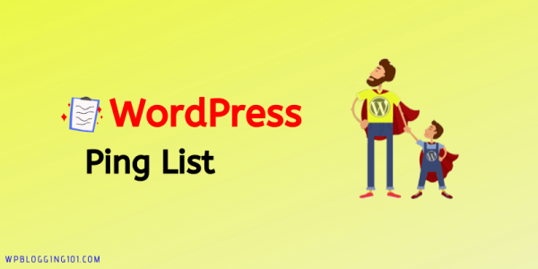 [Latest] 101 WordPress Ping List For Fast Indexing New Posts 2021
